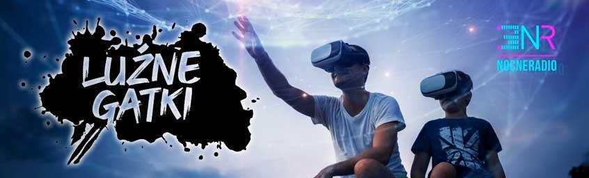 Luźne Gatki – Rzeczywistość wirtualna