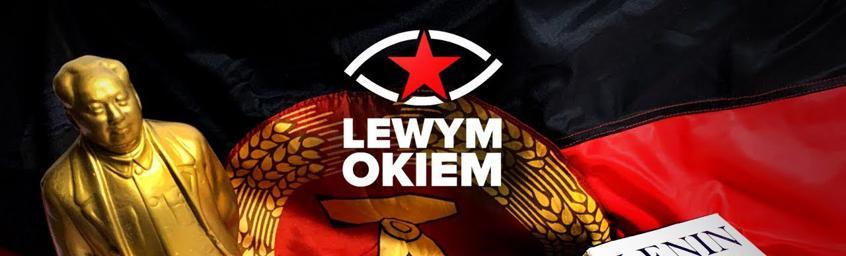 Lewym Okiem – Zeby Polska rosła w sile a ludziom żyło sie dostanie.